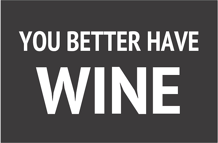 23X35 YOU BETTER HAVE wine.jpg