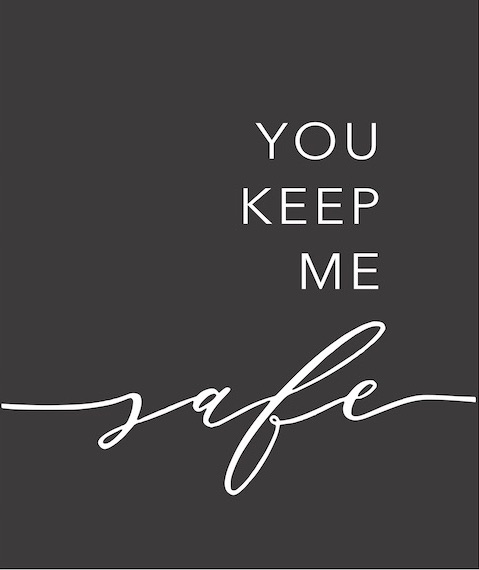 17x20 you keep me safe .jpg