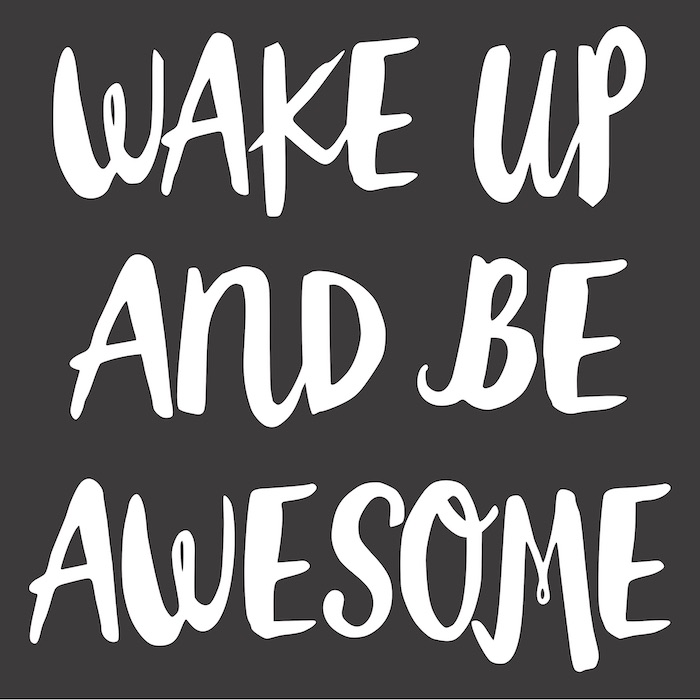 12x12 wake up and be awesome .jpg