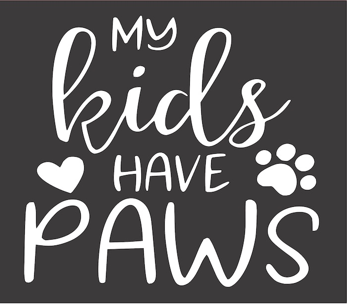 7x8 my kids have paws.jpg