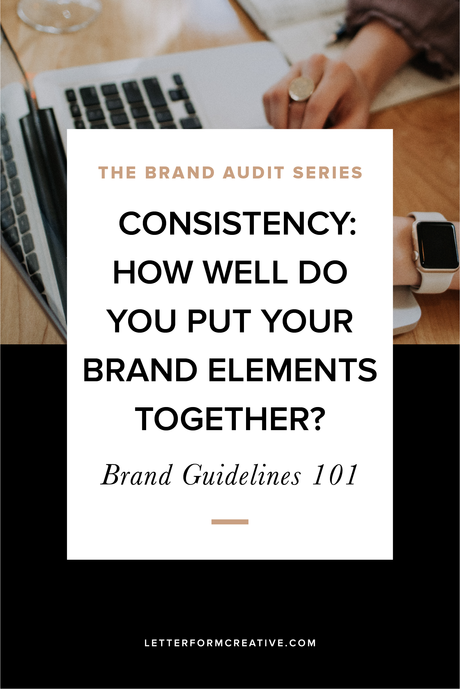 The Brand Audit Series / Consistency: How Well DO You Put Your Brand Elements Together?