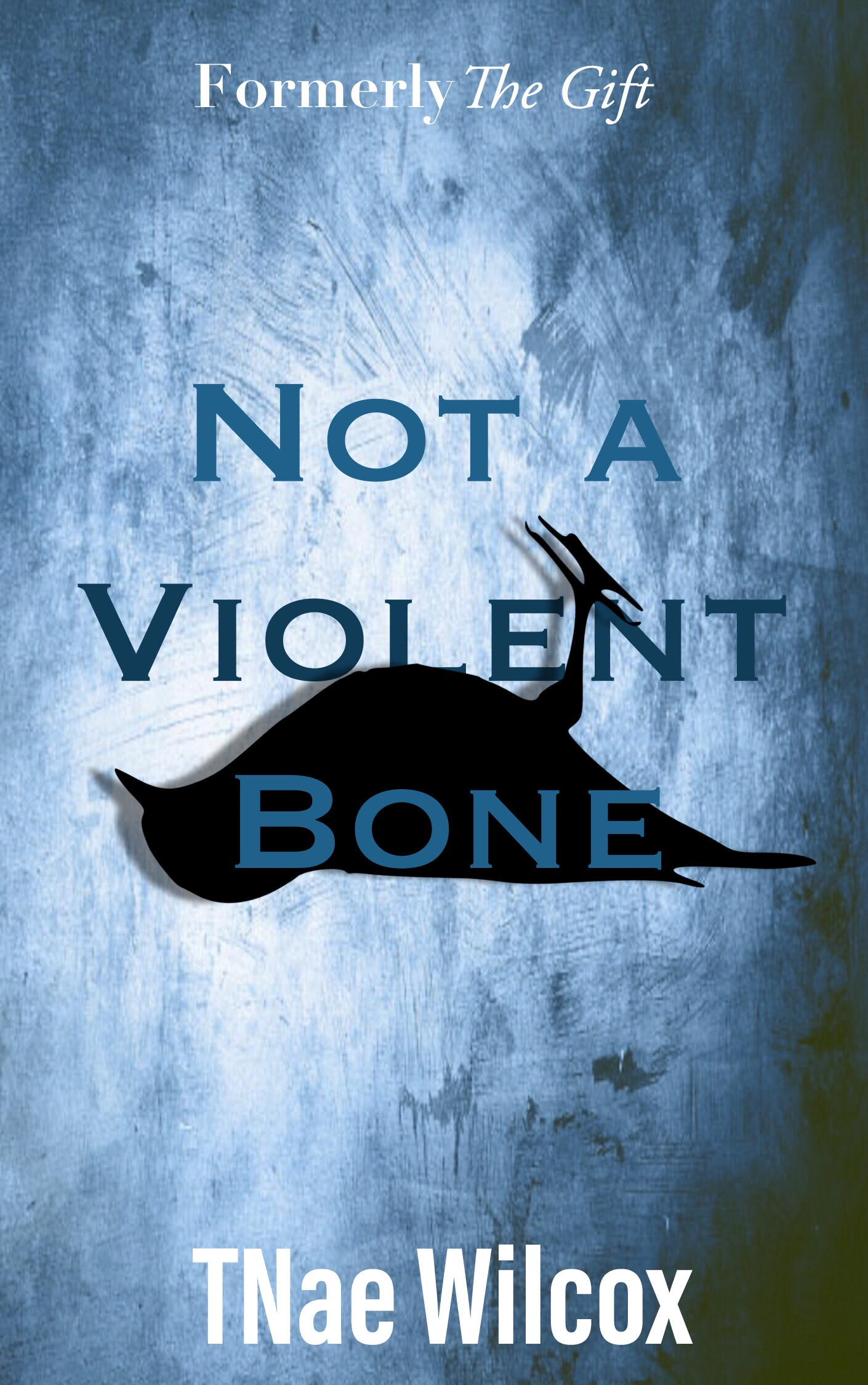 Out now - Not a Violent Bone (formerly THE GIFT)
