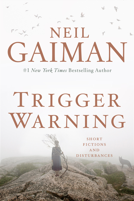 Trigger Warning  (2015),by Neil Gaiman. Published by HarperCollins.