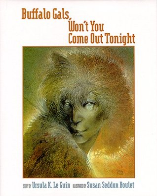 Cover of the illustrated edition of  Buffalo Gals, Won't You Come Out Tonight , by Ursula K. Le Guin, with illustrations by Susan Seddon Boulet (1994).