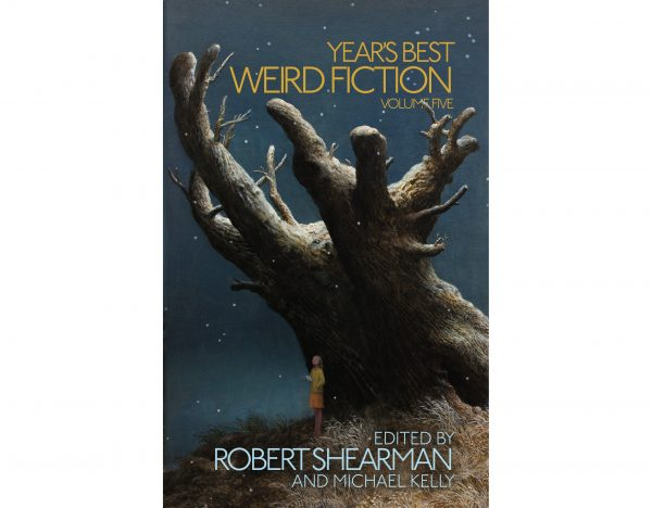 Year's Best Weird Fiction Volume Five  Edited by Robert Shearman and Michael Kelly