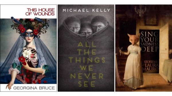 The 2019 Undertow subscription line up:  This House of Wounds  by Georgina Bruce,  All The Things We Never See  by Michael Kelly and  Sing Your Sadness Deep  by Laura Mauro