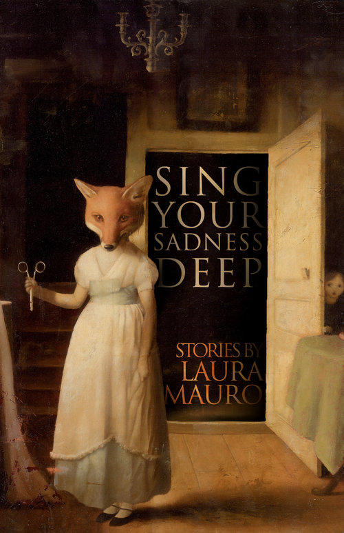 Description: A fox headed woman holds surgical scissors like a knife in front of the darkened open door way that reveals the story collection title. Book Cover of  Sing Your Sadness Deep  by Laura Mauro. Art by  Stephen Mackey . Jacket Design by  Vince Haig .