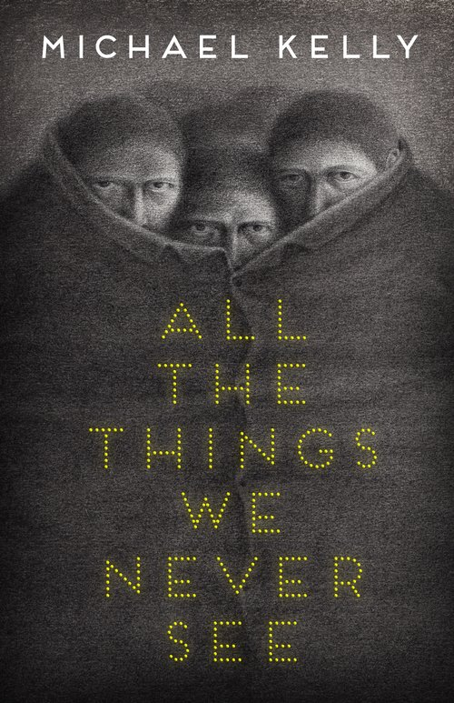 Cover art for  All The Things We Never See.  Art by  David Álvarez  Design by  Vince Haig . Description: black and white drawing of three men huddled in one large jacket, only their eyes and noses are visible, they look like they are up to something. Book title printed on the jacket in yellow dots.