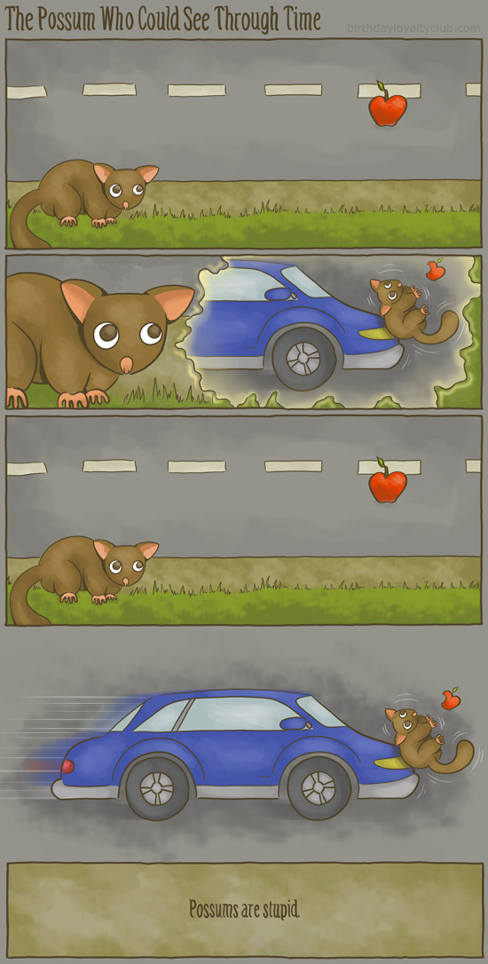 A psychic possum wants an apple and gets hit by a car. Hilarity ensues.
