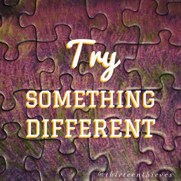 Try Something Different Thirteen Thieves Blog