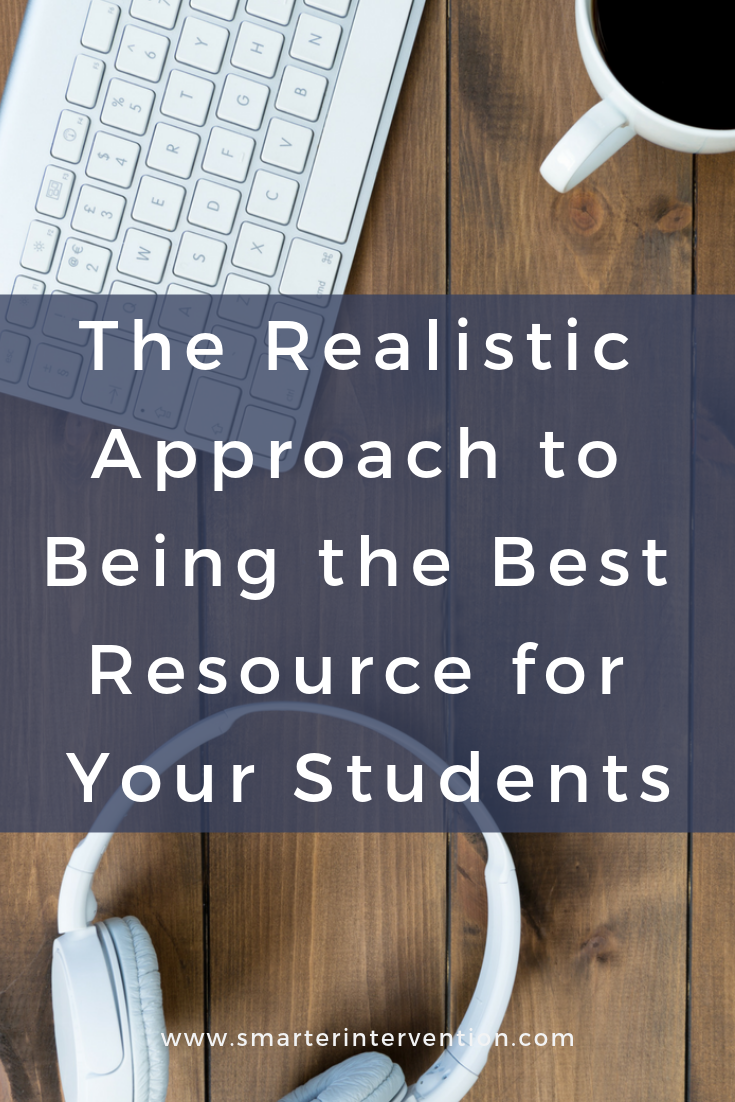 The Realistic Approach to Being the Best Resource for Your Students.png