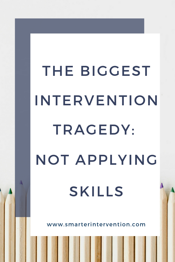 The Biggest Intervention Tragedy Not Applying Skills.png