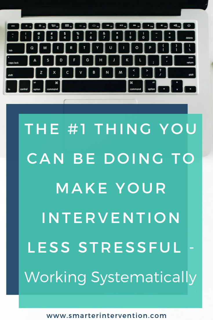 The #1 Thing You Can Be Doing to Make Your Intervention Less Stressful - Working Systematically.png