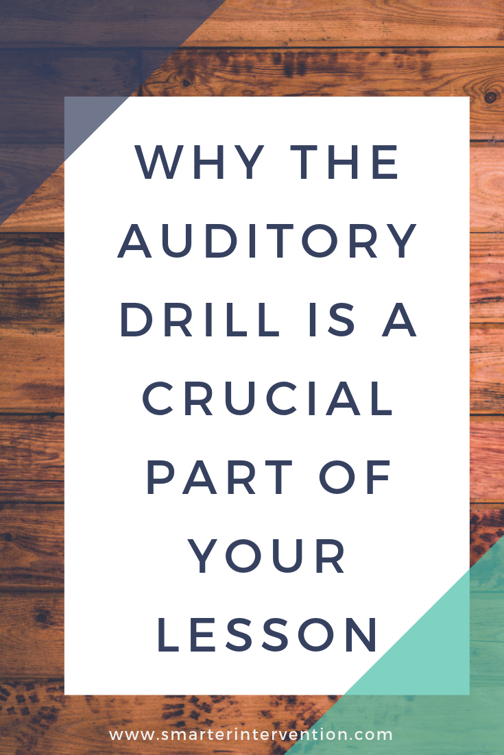 The auditory drill is a critical part in your lesson. It helps to activate the nueral processes needed for encoding.