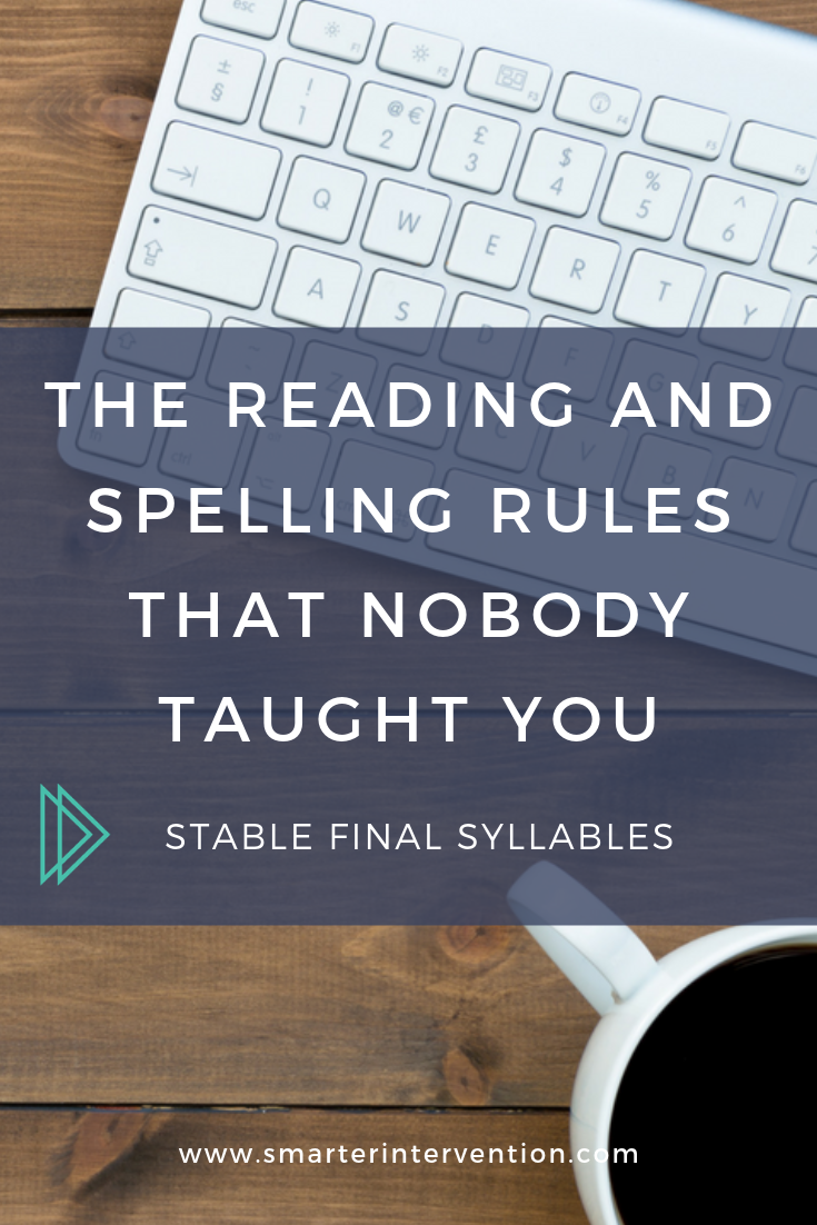 A stable final syllable (also known as CLE) gives the word the necessary second vowel to make it a multisyllable word.