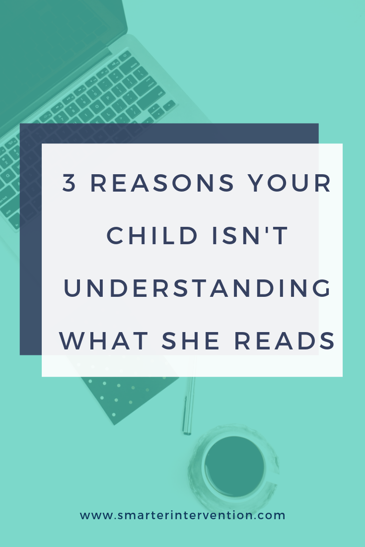 3 Reasons Your Child Isn't Understanding What She Reads.png