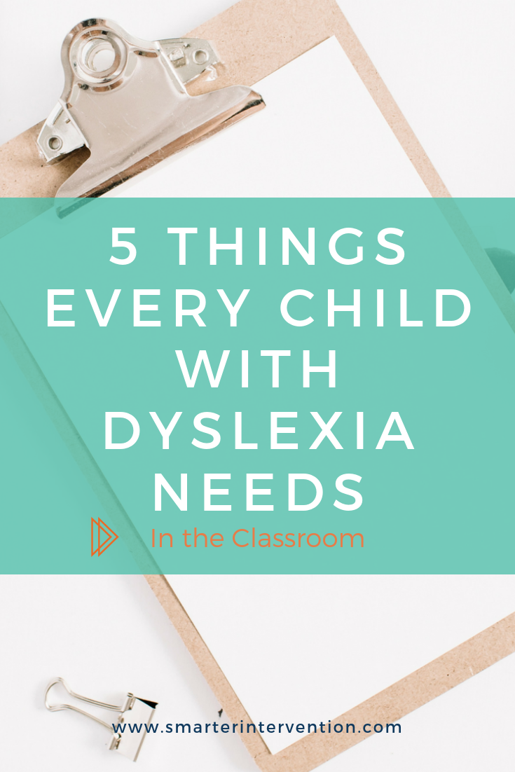 5 things every child with dyslexia needs in the classroom.