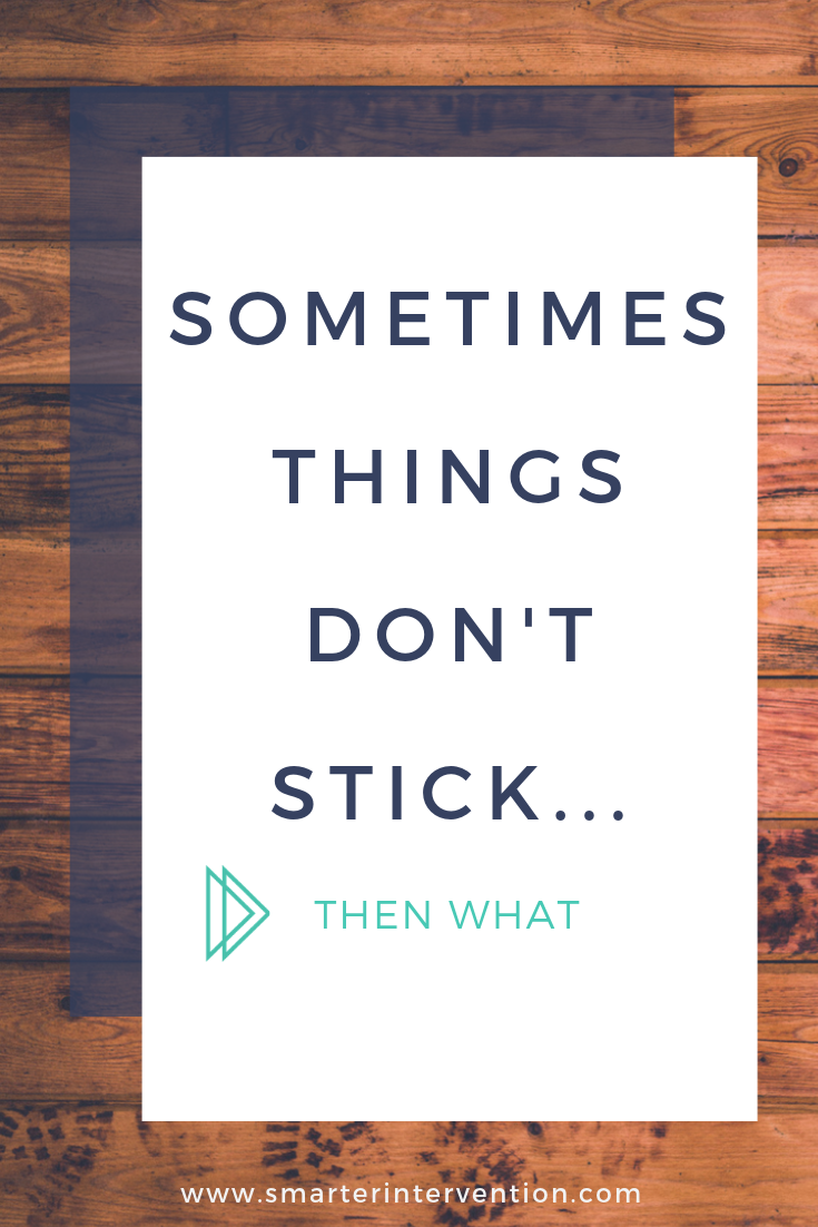 Sometimes Things Don't Stick...Then What.png