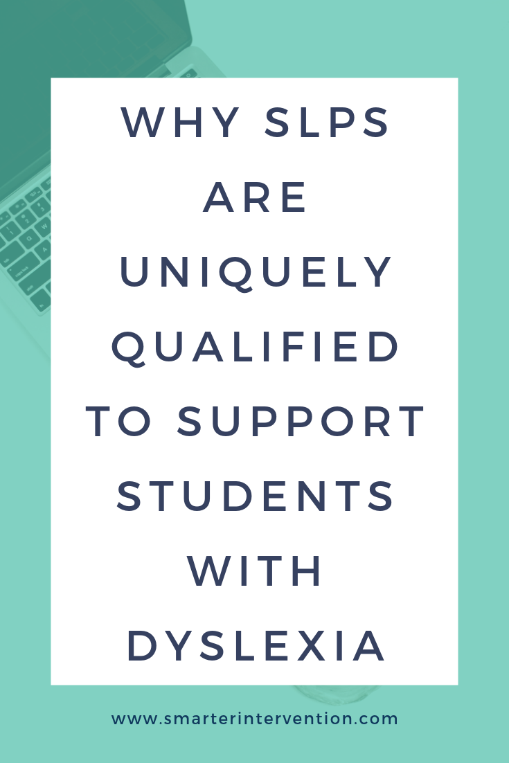 Why SLPs are Uniquely Qualified to Support Students with Dyslexia.png