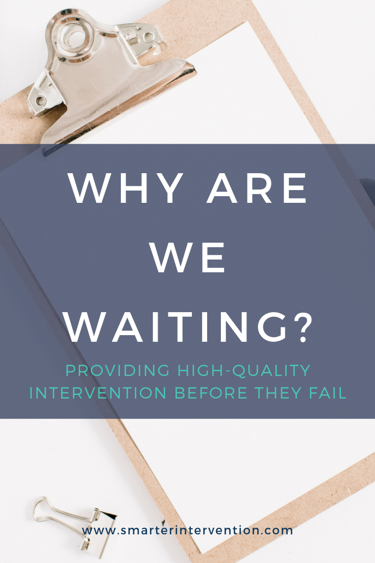 Why Are We Waiting-Providing  high quality intervention before they fail.png