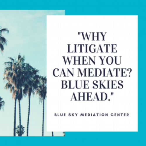 Litigate when you can Mediate_ Blue Skies Ahead..png