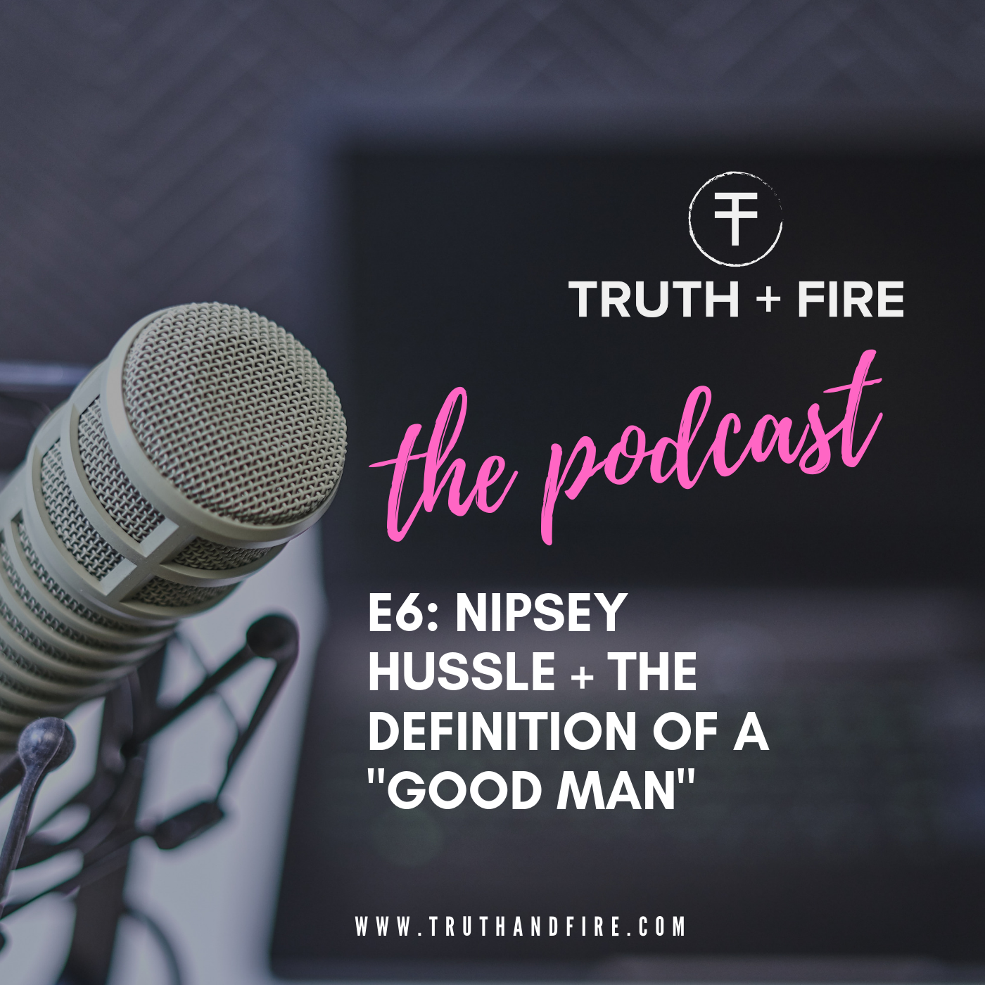 "E7: Nipsey Hussle + The Definition of a ""Good Man"""