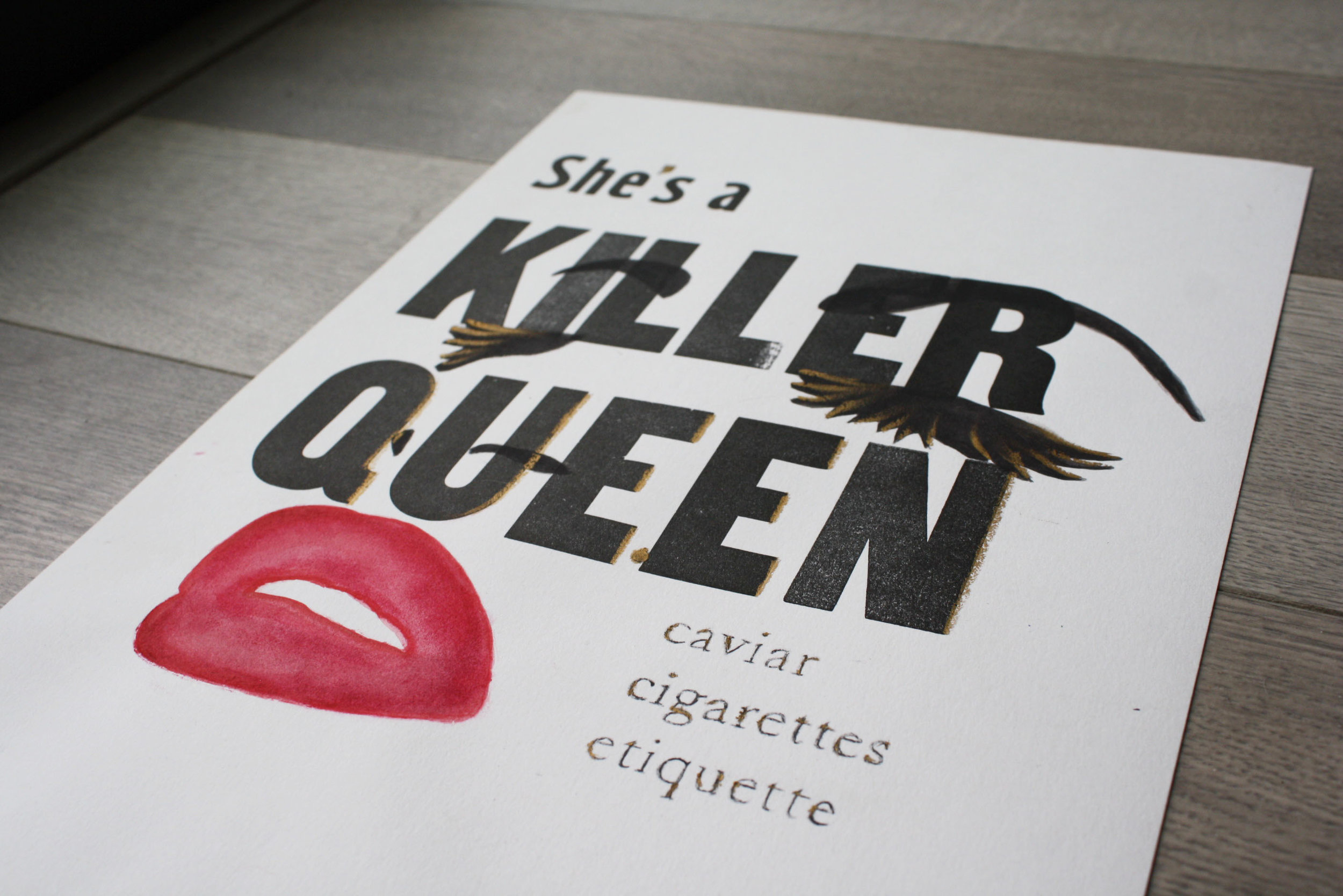 """""""Killer Queen"""" Poster Design – Traditional Letter Press and Mixed Material (lipstick and gold eyeliner) coloring (2014)"""