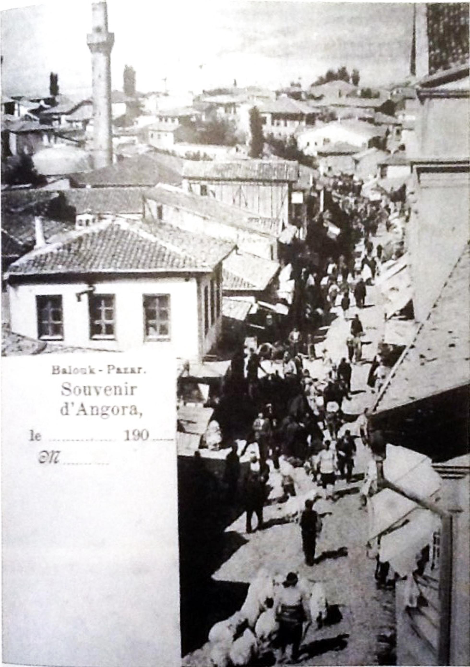 Ankara- Balıkpazarı Mahallesi (1908)  Kaynak: Raymond N. Kevorkian & Paul B. Paboudjian, 2013.1915 Öncesinde Osmanlı İmparatorluğu'nda Ermeniler, İstanbul: Aras Yayıncılık.