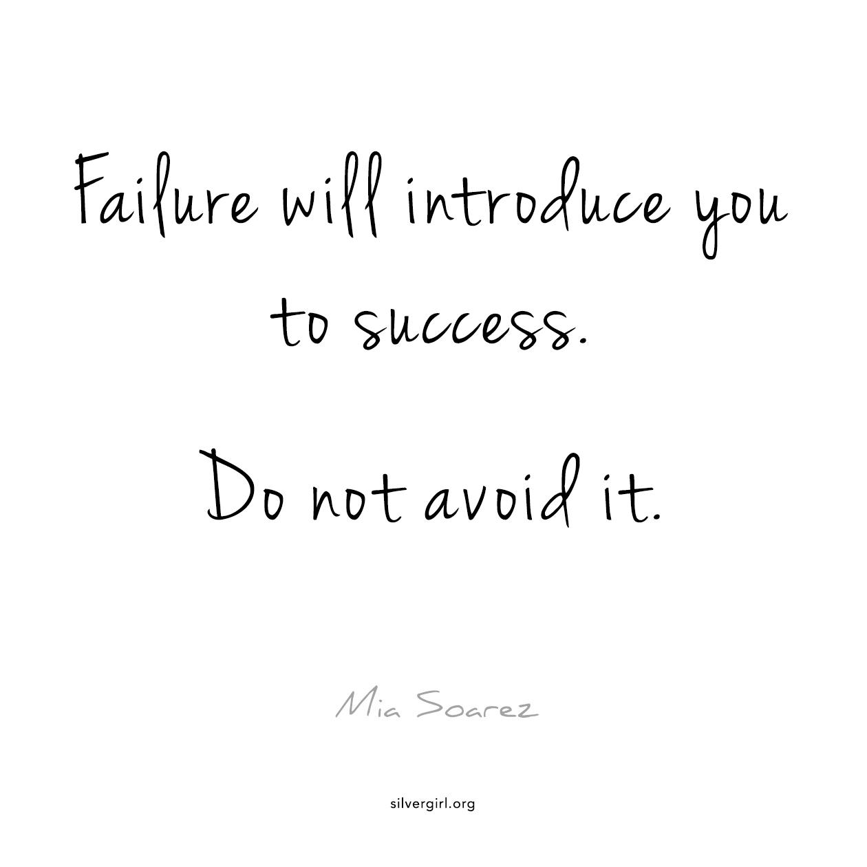 Failure will introduce you to success. Do not avoid it. - Mia Soarez
