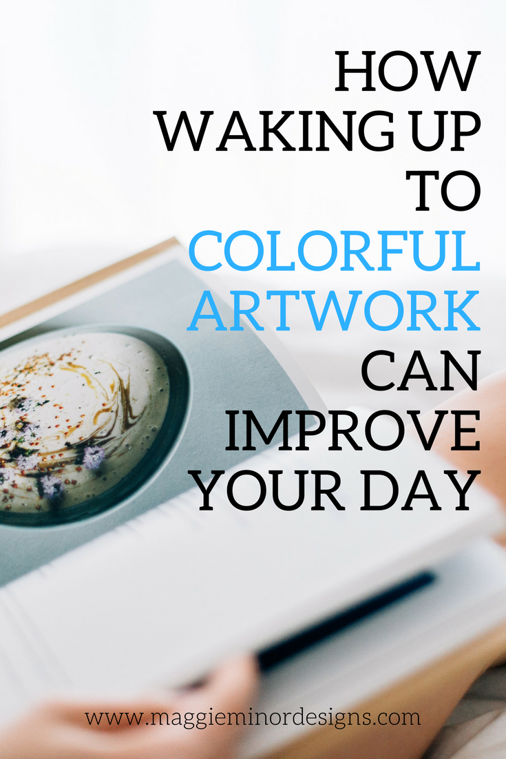 How Waking up to Colorful Artwork can Improve your Day