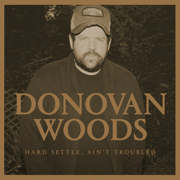Artist: Donovan Woods  Album: Hard Settle, Ain't Troubled  Year: 2016   Genre: Folk