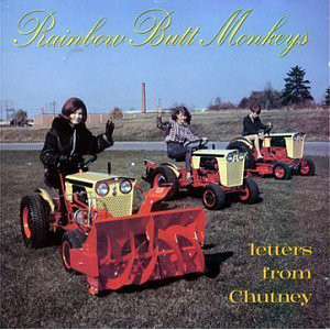 Artist: Rainbow Butt Monkeys   Album: Letters from Chutney  Year: 1996   Genre: Grunge/Alternative