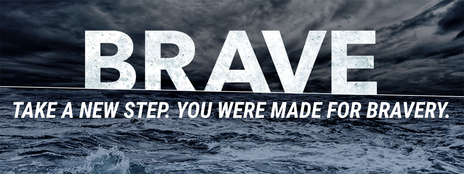 Take a new step. You were made for bravery.