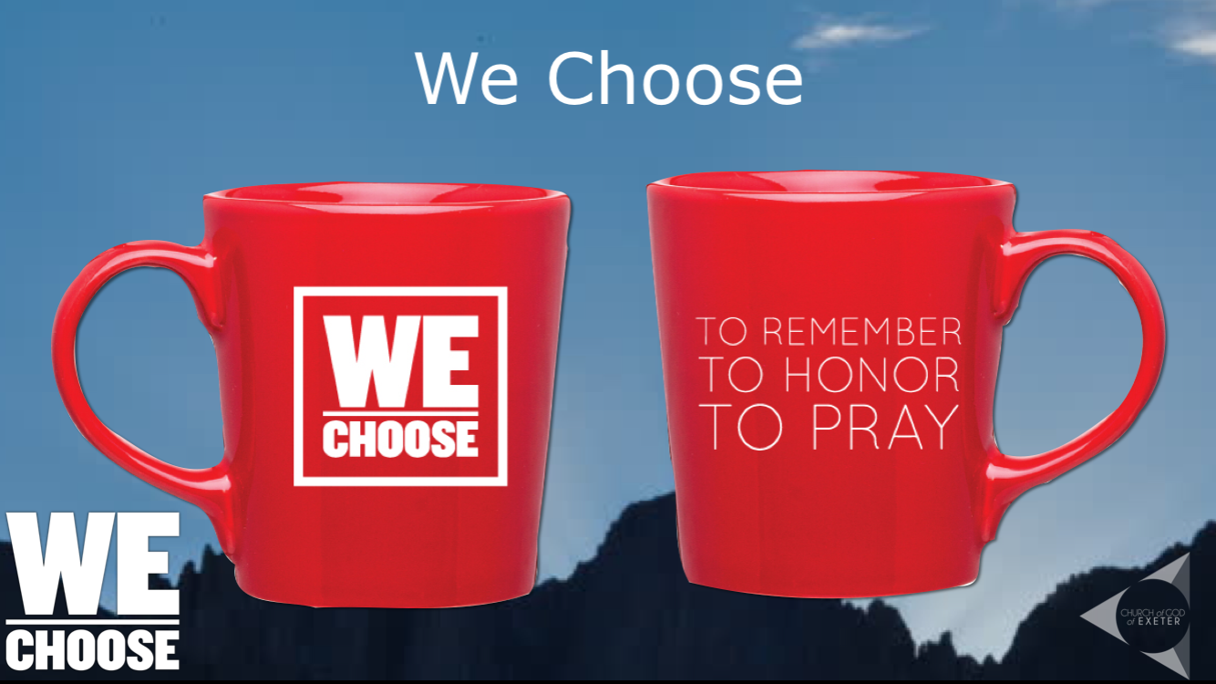 We handed out hundreds of We Choose mugs filled with tools to be agents to restore honor in Exeter.