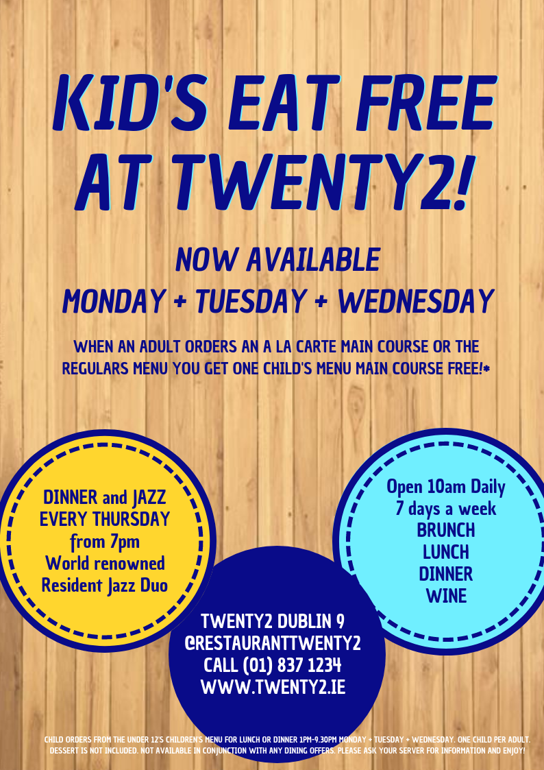 One free child's main course from the children's menu when an adult orders an a la carte main course or the Regulars Menu.   One child per adult.    T&C's:  Available to under 12's. Available 1pm-close Monday, Tuesday and Wednesday when an adult orders an a la carte main course or Regulars menu. Not available with the lunch specials. Not available in conjunction with any other offer.  Ask your server for information. To make a reservation call (01) 837 1234