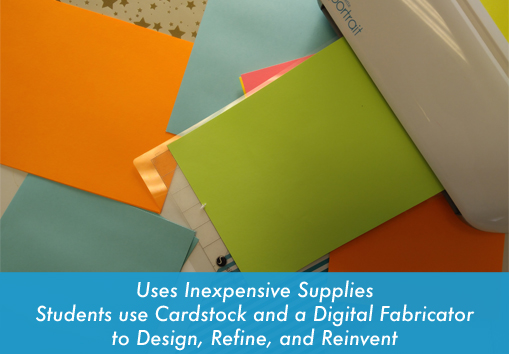 Copy of Uses inexpensive supplies - paper and cardstock and a digital fabricator – make mistakes!