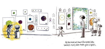 From  The Dot  by Peter H Reynolds, Published by Candlewick Press.
