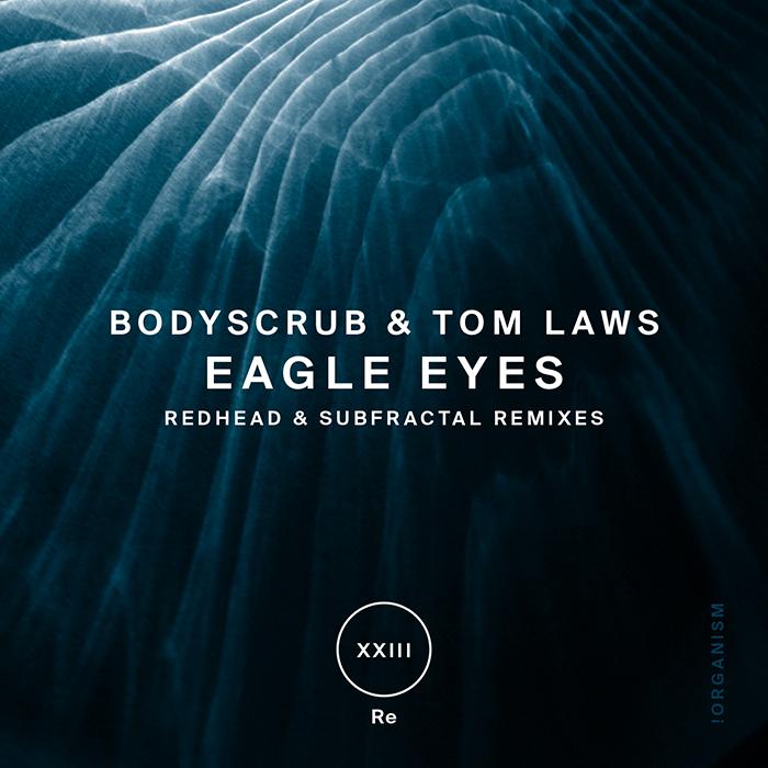 Bodyscrub & Tom Laws - Eagle Eyes (+RedHead, Subfractal Remixes)