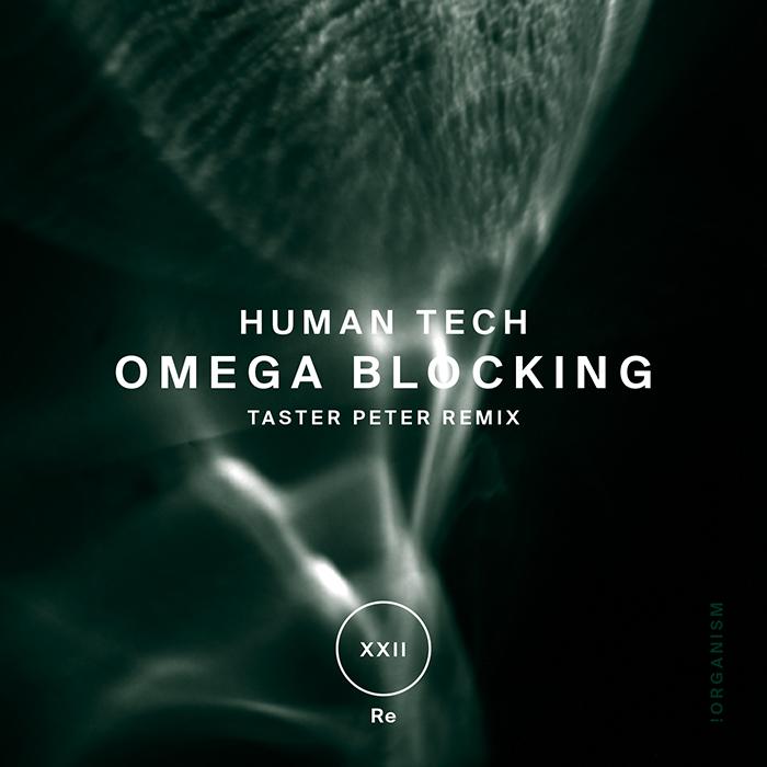 Human Tech - Omega Blocking (+Taster Peter Remix)