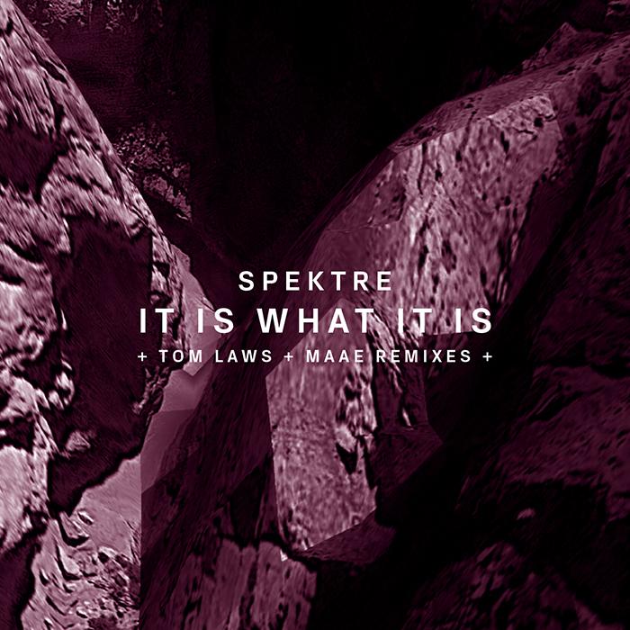 Spektre - It Is What It Is (+ Tom Laws, Maae Remixes)