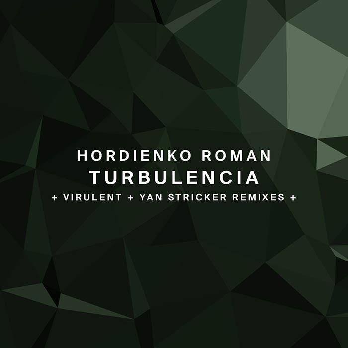 Hordienko Roman - Turbulencia (+ Virulent, Yan Stricker Remixes)