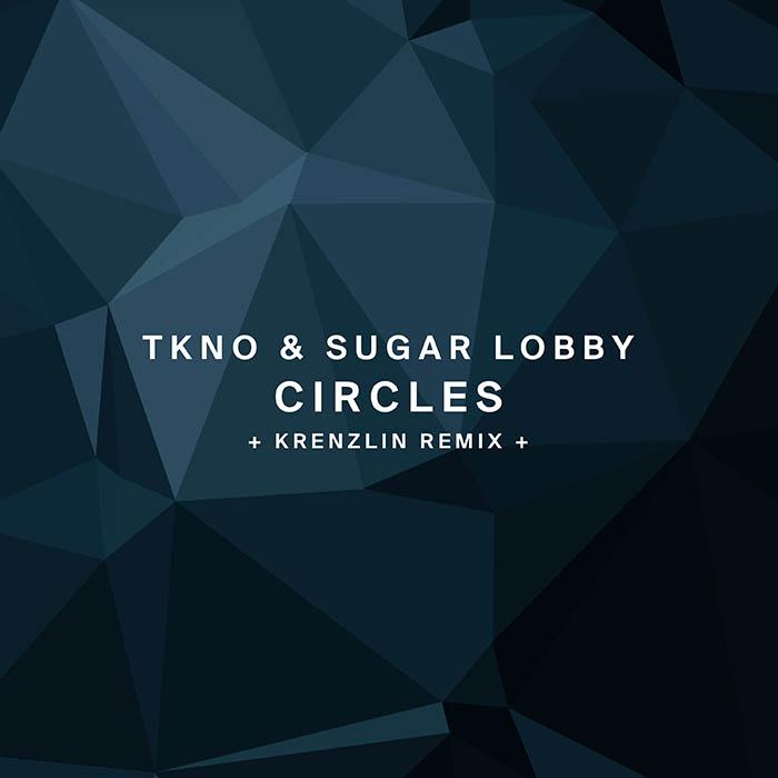 TKNO, Sugar Lobby - Circles (+ Krenzlin Remix)