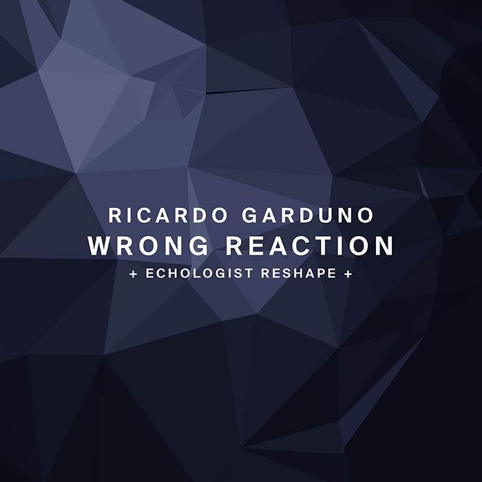 Ricardo Garduno - Wrong Reaction (+ Echologist Reshape)