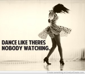 http://www.liveluvcreate.com/image/dance_like_theres_nobody_watching_xx-206287.html