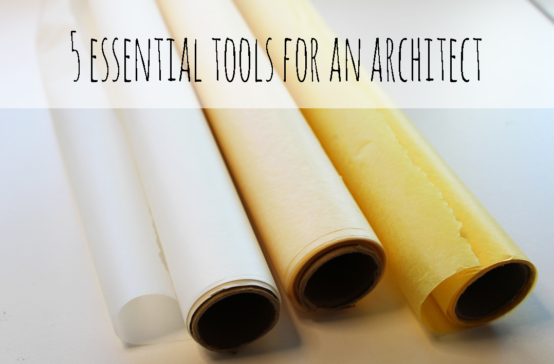 5 Essential Tools for an Architect