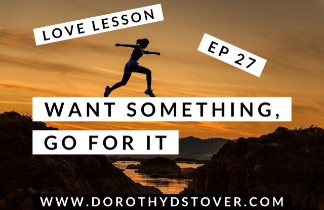 love lesson with dorothy stover ep 27 want something go for it