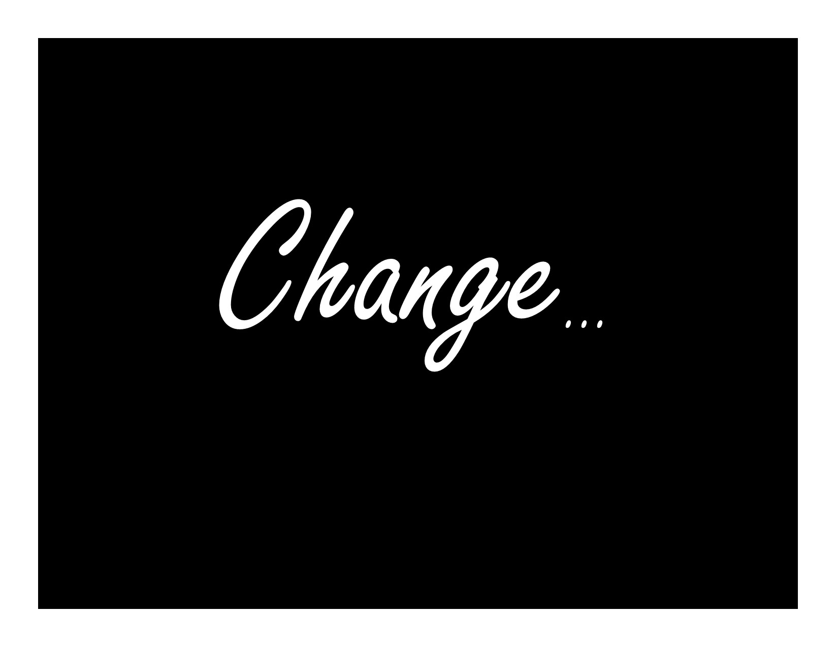 """There has got to be a change in order for us to be the change. In this series we are looking at where we were, where we are and where we are going to see just how much of """"Change"""" God is actually capable of!   November 1st - 15th 2015"""