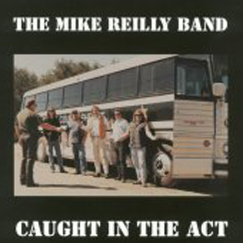 Caught In The Act   The Mike Reilly Band   Atlas Records