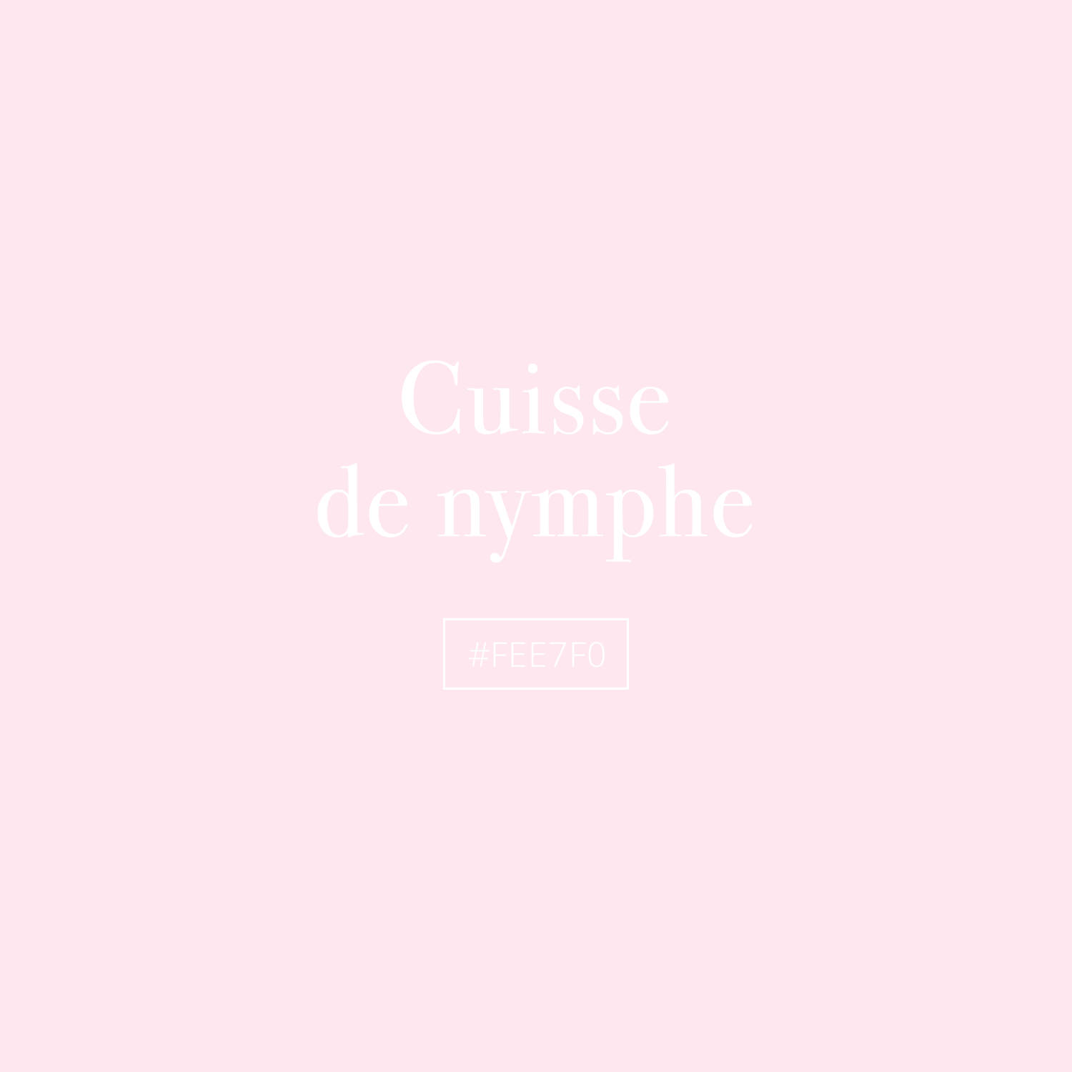Cuisse de nymphe  / #FEE7F0