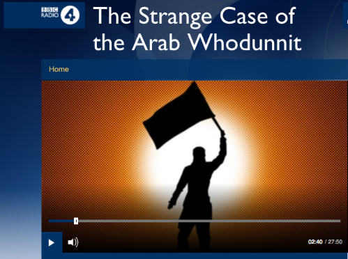 BBC Radio 4 - The Strange Case of the Arab Noir.   Documentary examining the different forms of noir fiction in the Middle East east, amid failed revolutions, jihadism and tyranny. Drawing parallels with the golden age of noir in America the Middle East offers an ethereal backdrop like that of post-war America,